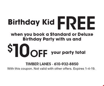 Free when you book a Standard or Deluxe Birthday Party with us and. $10 Off your party total. . With this coupon. Not valid with other offers. Expires 1-4-19.