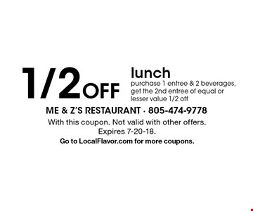 1/2 off lunch purchase 1 entree & 2 beverages, get the 2nd entree of equal or lesser value 1/2 off. With this coupon. Not valid with other offers. Expires 7-20-18. Go to LocalFlavor.com for more coupons.