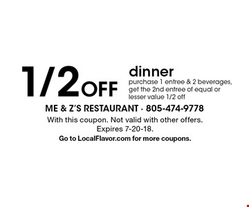 1/2 off dinner purchase 1 entree & 2 beverages, get the 2nd entree of equal or lesser value 1/2 off. With this coupon. Not valid with other offers. Expires 7-20-18. Go to LocalFlavor.com for more coupons.