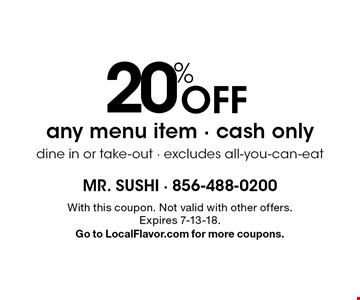 20% off any menu item - cash only dine in or take-out - excludes all-you-can-eat. With this coupon. Not valid with other offers. Expires 7-13-18. Go to LocalFlavor.com for more coupons.