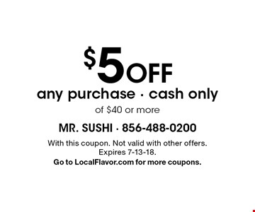 $5 off any purchase - cash only of $40 or more. With this coupon. Not valid with other offers. Expires 7-13-18. Go to LocalFlavor.com for more coupons.