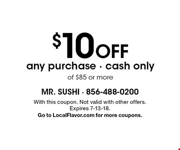 $10 off any purchase - cash only of $85 or more. With this coupon. Not valid with other offers. Expires 7-13-18. Go to LocalFlavor.com for more coupons.