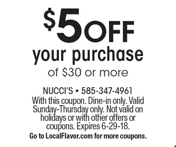$5 OFF your purchase of $30 or more. With this coupon. Dine-in only. Valid Sunday-Thursday only. Not valid on holidays or with other offers or coupons. Expires 6-29-18. Go to LocalFlavor.com for more coupons.