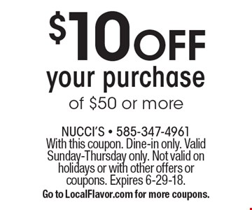$10 OFF your purchase of $50 or more. With this coupon. Dine-in only. Valid Sunday-Thursday only. Not valid on holidays or with other offers or coupons. Expires 6-29-18. Go to LocalFlavor.com for more coupons.