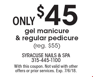 $45 only gel manicure & regular pedicure (reg. $55). With this coupon. Not valid with other offers or prior services. Exp. 7/6/18.