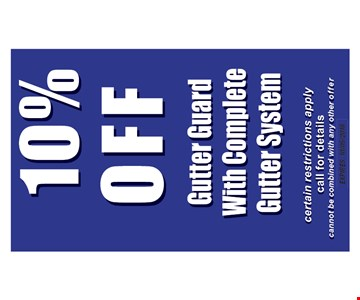 10% off gutter guard with complete gutter system. Certain restrictions apply. Call for details. Expires 10-5-18.