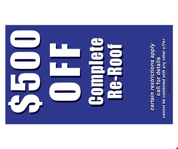 $500 off complete re-roof. Certain restrictions apply. Call for details. Expires 10-5-18.