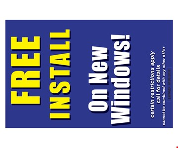 Free install on new windows! Certain restrictions apply. Call for details. Expires 10-5-18.