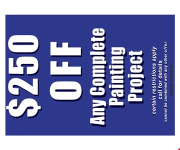 $250 off any complete painting project. Certain restrictions apply. Call for details. Expires 10-5-18.