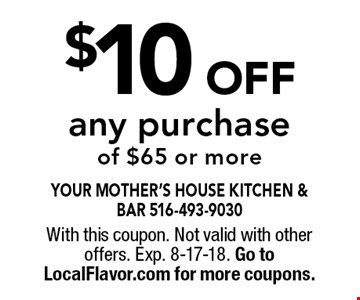 $10 Off any purchase of $65 or more. With this coupon. Not valid with other offers. Exp. 8-17-18. Go to LocalFlavor.com for more coupons.