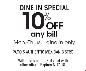 Dine in special, 10% off any bill, Mon.-Thurs. - dine in only. With this coupon. Not valid with other offers. Expires 8-17-18.