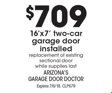 $709 16'x7' two-car garage door installed - replacement of existing sectional door, while supplies last. Expires 7/6/18. CLP679 - Limit one coupon per household, service, or invoice. Residential only. May not be combined with any other offer. Service area and other restrictions may apply, call for details.