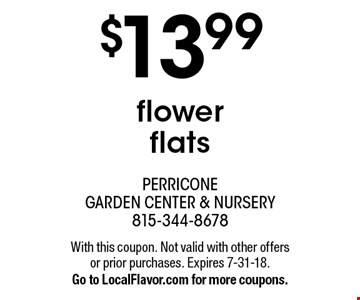 $13.99 flower flats. With this coupon. Not valid with other offers or prior purchases. Expires 7-31-18. Go to LocalFlavor.com for more coupons.