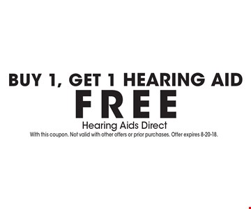 BUY 1, GET 1 Hearing Aid FREE. With this coupon. Not valid with other offers or prior purchases. Offer expires 8-20-18.