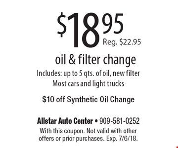 $18.95 oil & filter change Includes: up to 5 qts. of oil, new filter Most cars and light trucks. With this coupon. Not valid with other offers or prior purchases. Exp. 7/6/18.