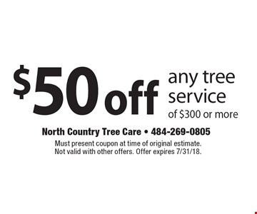 $50off any tree service of $300 or more. Must present coupon at time of original estimate. Not valid with other offers. Offer expires 7/31/18.