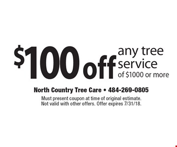 $100off any tree service of $1000 or more. Must present coupon at time of original estimate. Not valid with other offers. Offer expires 7/31/18.