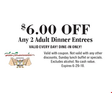 $6.00 OFF Any 2 Adult Dinner Entrees. VALID EVERY DAY! DINE-IN ONLY!. Valid with coupon. Not valid with any other discounts, Sunday lunch buffet or specials. Excludes alcohol. No cash value. Expires 6-29-18.