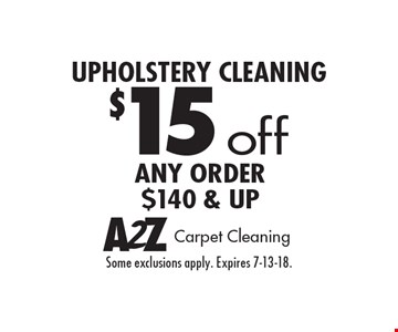 $15 off any order $140 & up Upholstery Cleaning. Some exclusions apply. Expires 7-13-18.