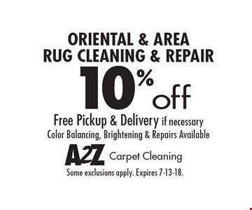 10% off Oriental & Area Rug Cleaning & Repair Free Pickup & Delivery if necessary Color Balancing, Brightening & Repairs Available. Some exclusions apply. Expires 7-13-18.