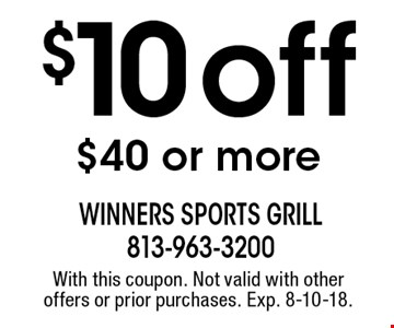 $10 off $40 or more. With this coupon. Not valid with other offers or prior purchases. Exp. 8-10-18.