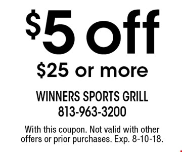 $5 off $25 or more. With this coupon. Not valid with other offers or prior purchases. Exp. 8-10-18.