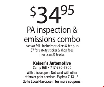 $34.95 PA inspection & emissions combo. Pass or fail. Includes stickers & fee plus $7 for safety sticker & shop fees. Most cars & trucks. With this coupon. Not valid with other offers or prior services. Expires 7-13-18. Go to LocalFlavor.com for more coupons.