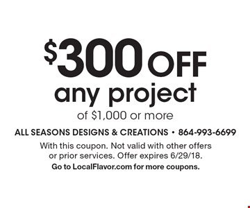 $300 off any project of $1,000 or more. With this coupon. Not valid with other offers or prior services. Offer expires 6/29/18. Go to LocalFlavor.com for more coupons.