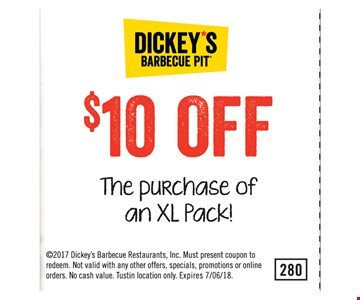 $10 Off the purchase of an XL Pack! ©2017 Dickey's Barbecue Restaurants, Inc. Must present coupon to redeem. Not valid with any other offers, specials, promotions or online orders. No cash value. Tustin location only. Expires 7/06/18.
