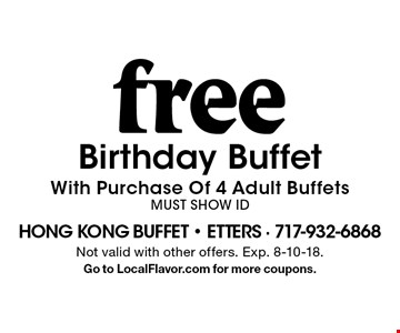 free Birthday Buffet With Purchase Of 4 Adult BuffetsMust Show ID. Not valid with other offers. Exp. 8-10-18.Go to LocalFlavor.com for more coupons.