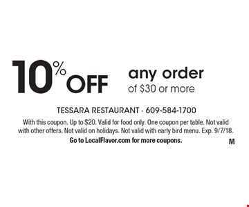 10% Off any order of $30 or more. With this coupon. Up to $20. Valid for food only. One coupon per table. Not valid with other offers. Not valid on holidays. Not valid with early bird menu. Exp. 9/7/18. Go to LocalFlavor.com for more coupons.