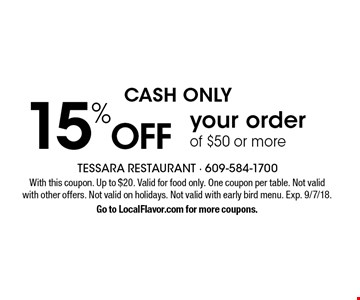 CASH ONLY. 15% Off your order of $50 or more. With this coupon. Up to $20. Valid for food only. One coupon per table. Not valid with other offers. Not valid on holidays. Not valid with early bird menu. Exp. 9/7/18. Go to LocalFlavor.com for more coupons.