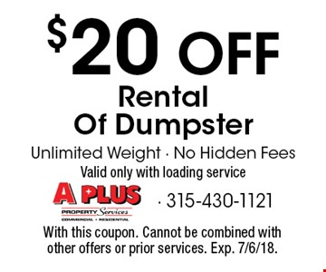 $20 OFF Rental Of Dumpster Unlimited Weight - No Hidden FeesValid only with loading service. With this coupon. Cannot be combined with other offers or prior services. Exp. 7/6/18.
