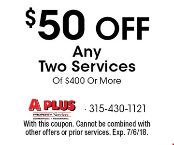 $50 OFF Any Two Services Of $400 Or More. With this coupon. Cannot be combined with other offers or prior services. Exp. 7/6/18.