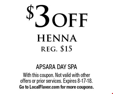 $3 off henna, reg. $15. With this coupon. Not valid with other offers or prior services. Expires 8-17-18. Go to LocalFlavor.com for more coupons.