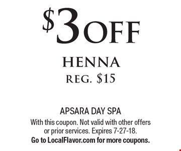 $3 off henna, reg. $15. With this coupon. Not valid with other offers or prior services. Expires 7-27-18. Go to LocalFlavor.com for more coupons.