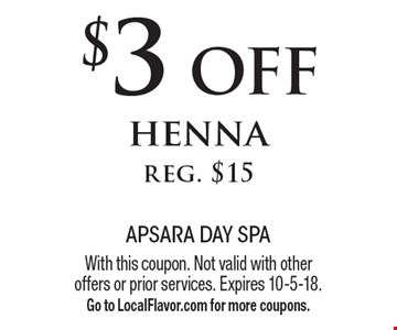 $3 off hennareg. $15. With this coupon. Not valid with other offers or prior services. Expires 10-5-18. Go to LocalFlavor.com for more coupons.
