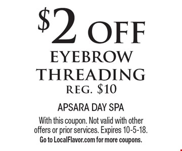 $2 off eyebrow threadingreg. $10. With this coupon. Not valid with other offers or prior services. Expires 10-5-18. Go to LocalFlavor.com for more coupons.