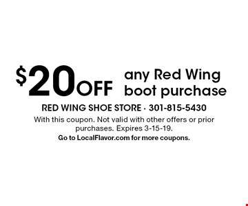 $20 Off any Red Wing boot purchase. With this coupon. Not valid with other offers or prior purchases. Expires 3-15-19. Go to LocalFlavor.com for more coupons.