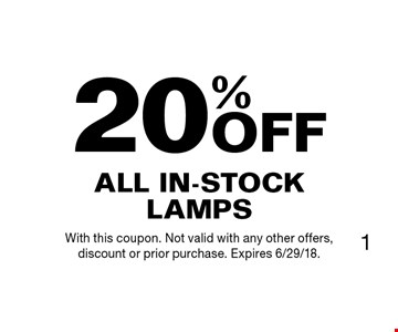 20% OFF All In-Stock Lamps. With this coupon. Not valid with any other offers, discount or prior purchase. Expires 6/29/18.