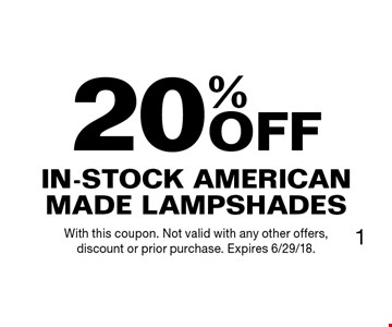 20% OFF In-Stock American Made Lampshades. With this coupon. Not valid with any other offers, discount or prior purchase. Expires 6/29/18.