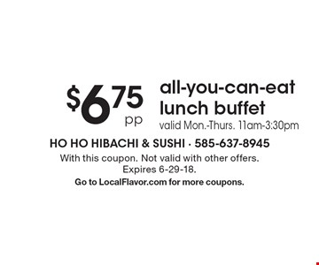$6.75 pp all-you-can-eat lunch buffet. Valid Mon.-Thurs. 11am-3:30pm. With this coupon. Not valid with other offers. Expires 6-29-18. Go to LocalFlavor.com for more coupons.