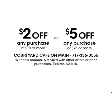 $2 Off any purchase of $10 or more. $5 Off any purchase of $25 or more. With this coupon. Not valid with other offers or prior purchases. Expires 7/31/18.
