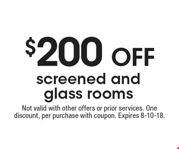 $200 off screened and glass rooms. Not valid with other offers or prior services. One discount, per purchase with coupon. Expires 8-10-18.