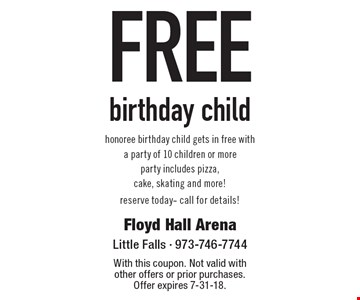 Free birthday child honoree birthday child gets in free with a party of 10 children or more. Party includes pizza, cake, skating and more! Reserve today- call for details! With this coupon. Not valid with other offers or prior purchases. Offer expires 7-31-18.