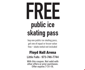 Free public ice skating pass. Buy one public ice skating pass, get one of equal or lesser value free. Skate rental not included. With this coupon. Not valid with other offers or prior purchases. Offer expires 7-31-18.