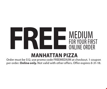FREE medium for your first online order. Order must be $12, use promo code FREEMEDIUM at checkout. 1 coupon per order. Online only. Not valid with other offers. Offer expires 8-31-18.
