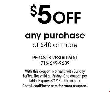 $5 OFF any purchase of $40 or more. With this coupon. Not valid with Sunday buffet. Not valid on Friday. One coupon per table. Expires 8/1/18. Dine in only. Go to LocalFlavor.com for more coupons.
