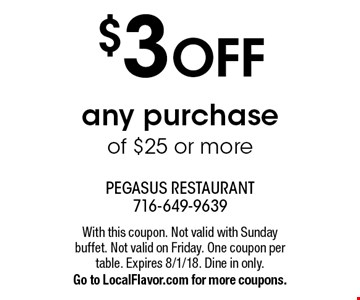 $3 OFF any purchase of $25 or more. With this coupon. Not valid with Sunday buffet. Not valid on Friday. One coupon per table. Expires 8/1/18. Dine in only. Go to LocalFlavor.com for more coupons.