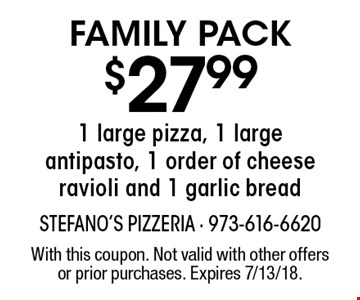 Family pack $27.99 - 1 large pizza, 1 large antipasto, 1 order of cheese ravioli and 1 garlic bread. With this coupon. Not valid with other offers or prior purchases. Expires 7/13/18.